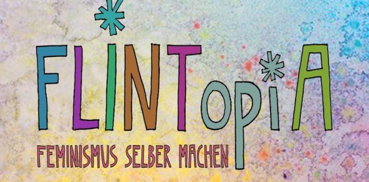 "Festival: ""FLINTopiA* – Feminismus selber machen"" 8. bis 10. Oktober 2021 in Hildesheim"
